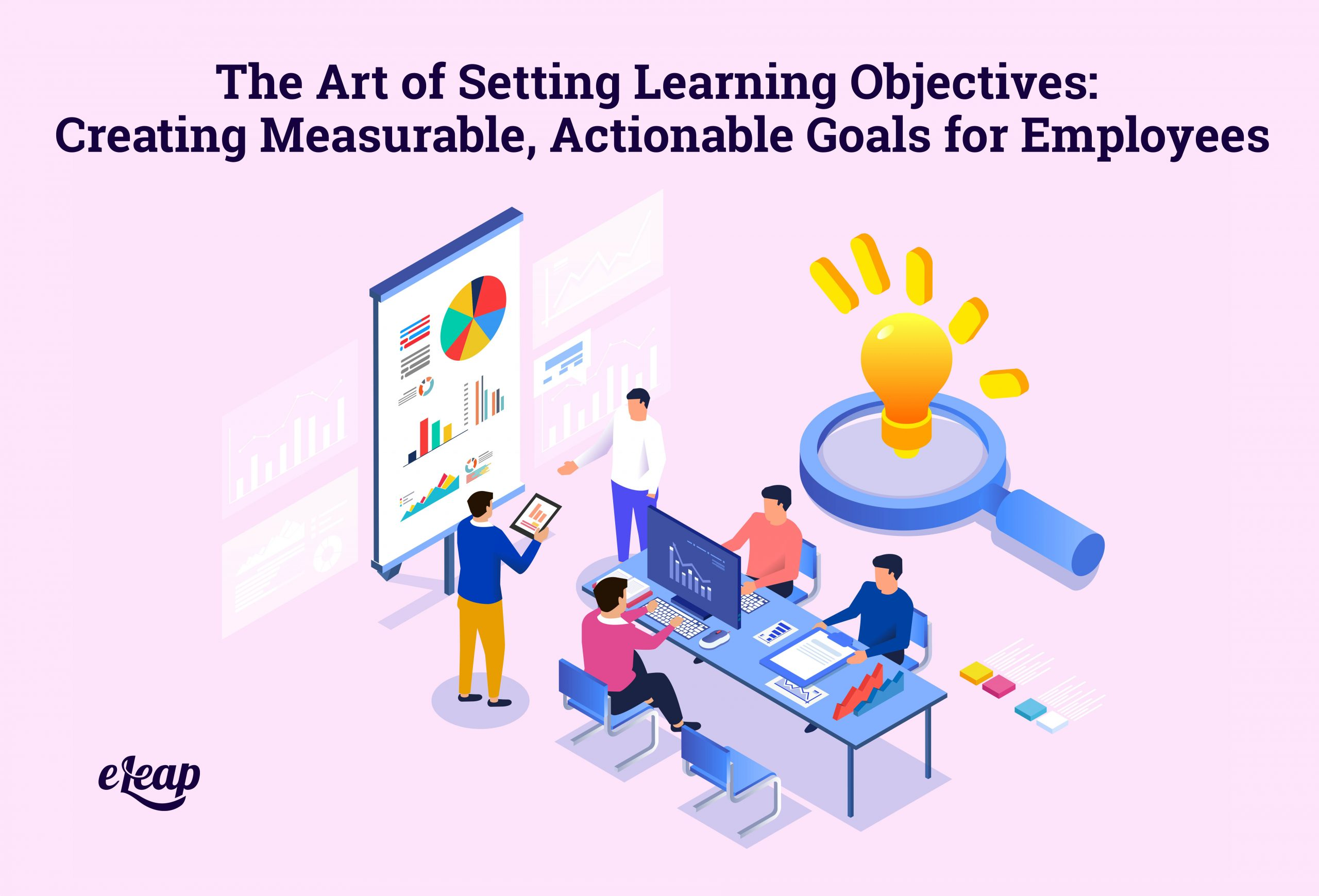 The Art of Setting Learning Objectives: Creating Measurable, Actionable Goals for Employees