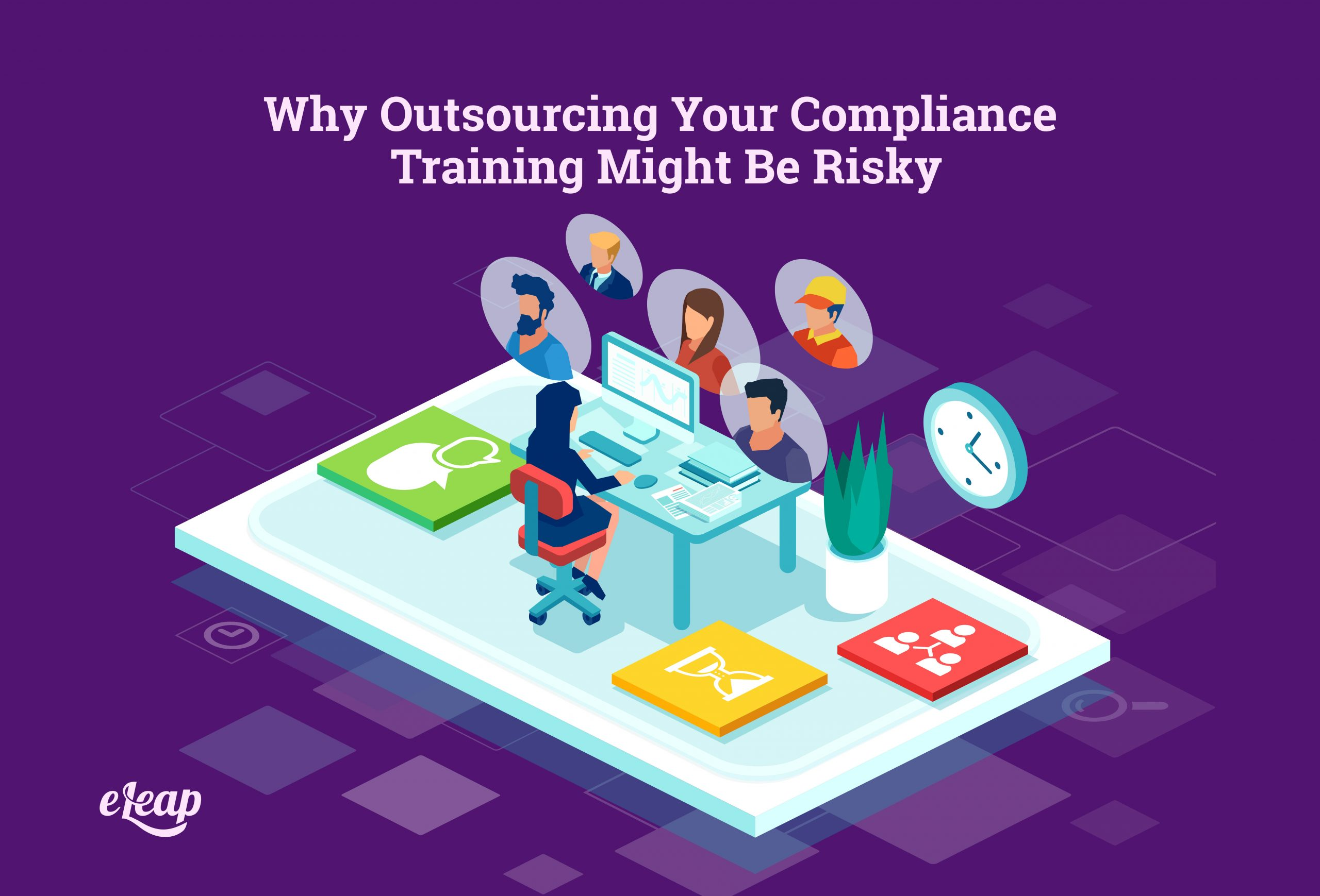 Why Outsourcing Your Compliance Training Might Be Risky
