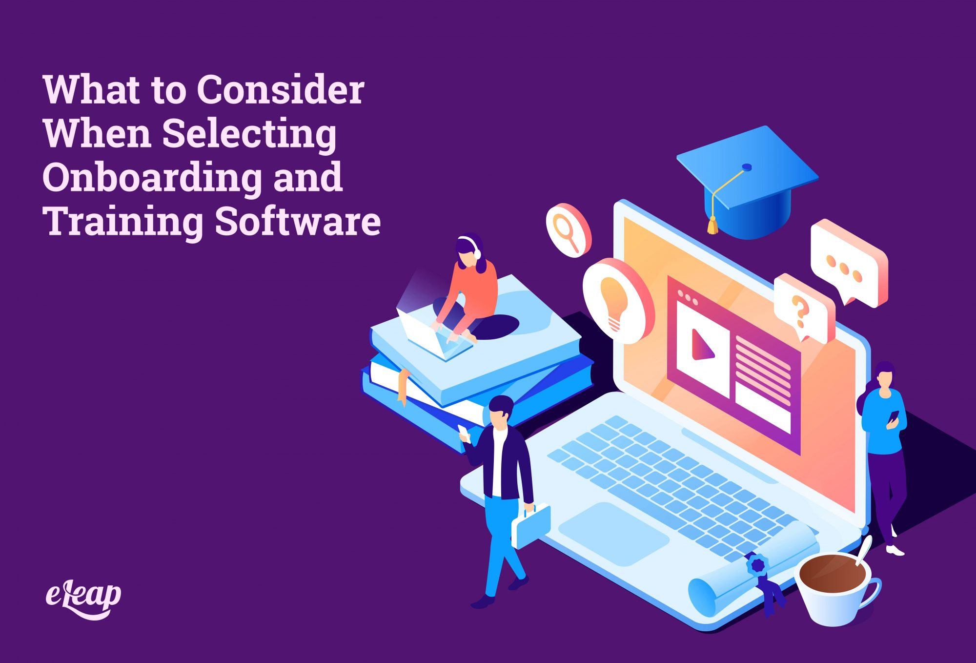 What to Consider When Selecting Onboarding and Training Software