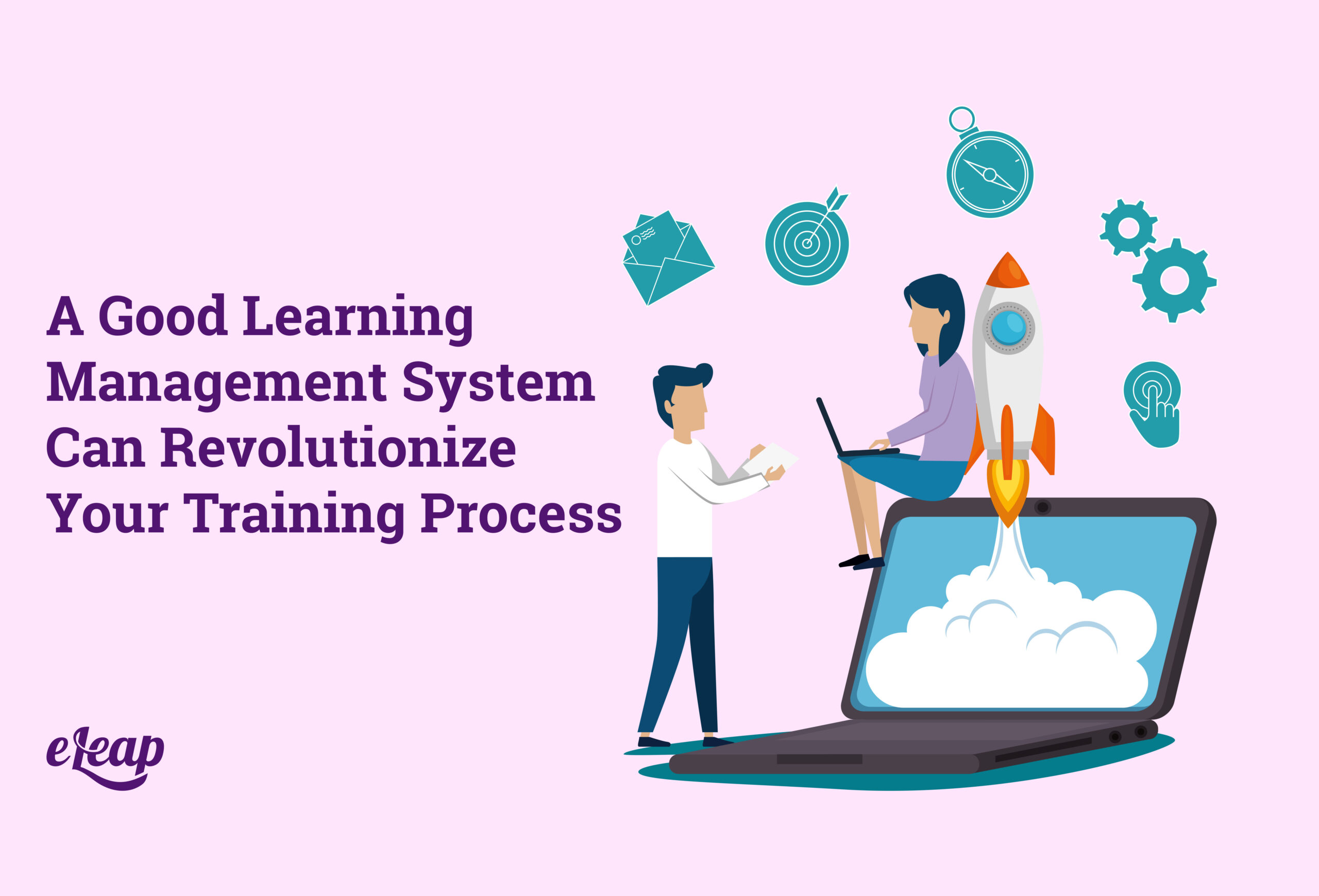 A Good Learning Management System Can Revolutionize Your Training Process
