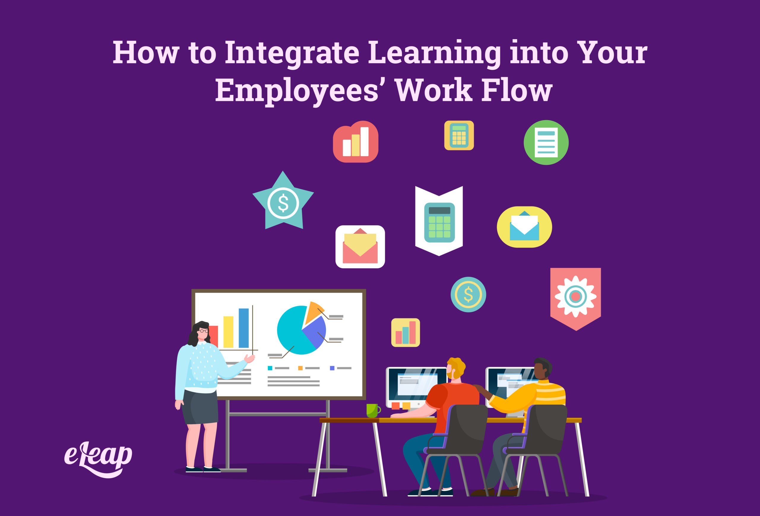 How to Integrate Learning into Your Employees' Work Flow