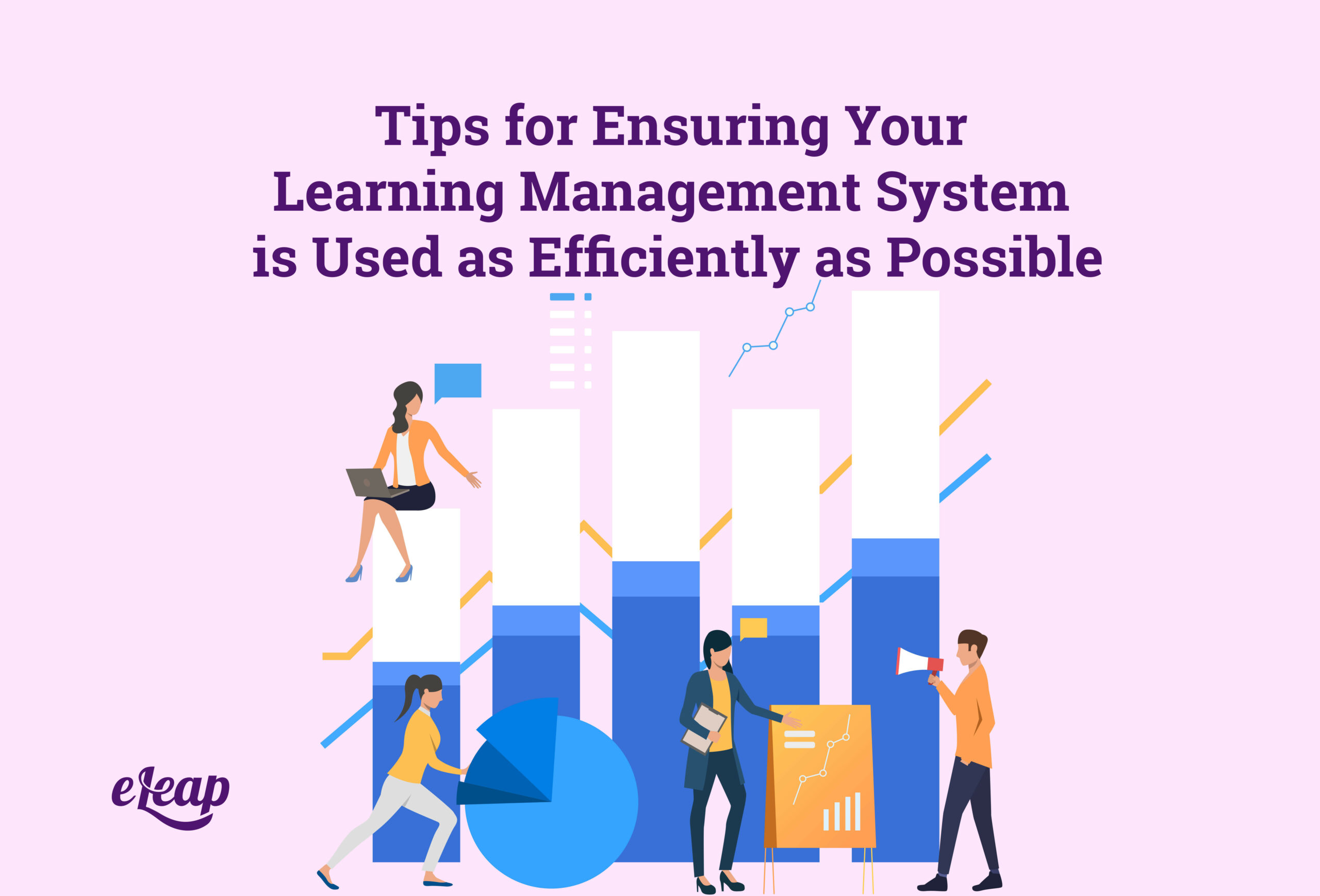 Tips for Ensuring Your Learning Management System is Used as Efficiently as Possible