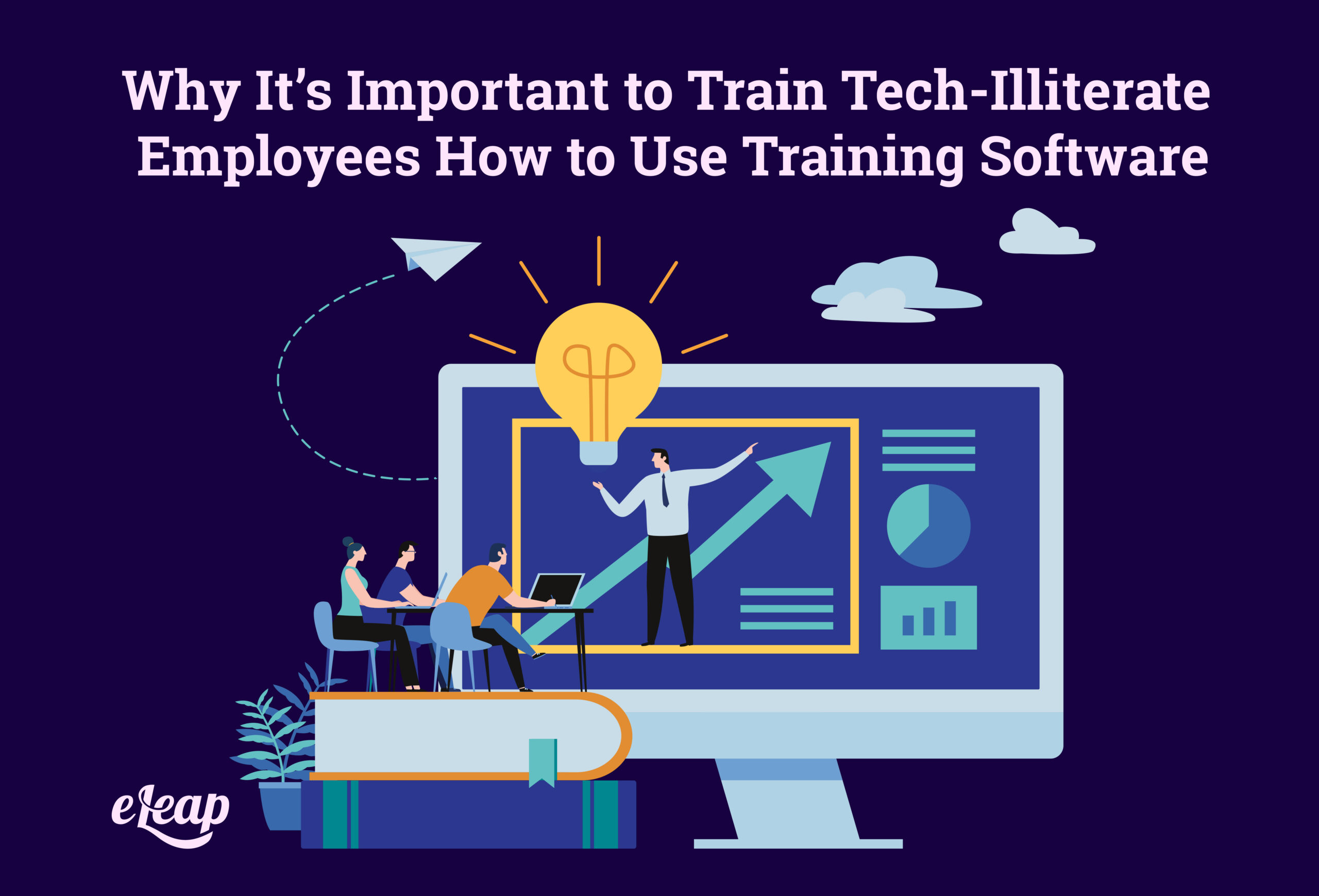 Why It's Important to Train Tech-Illiterate Employees How to Use Training Software