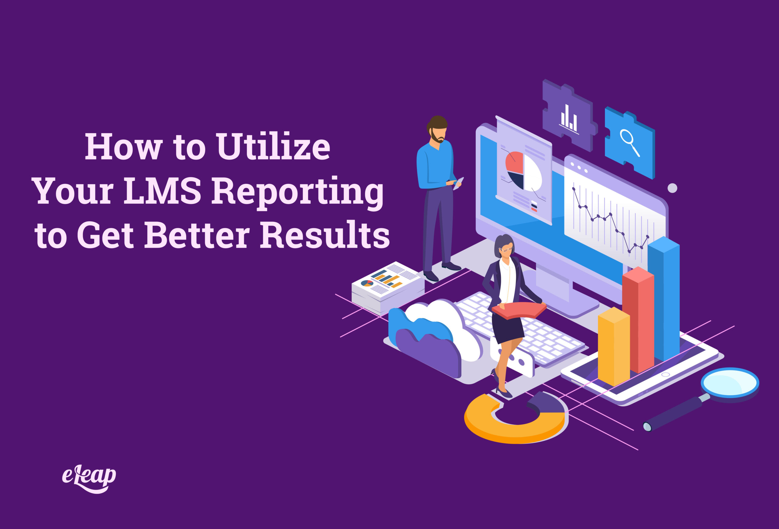 How to Utilize Your LMS Reporting to Get Better Results
