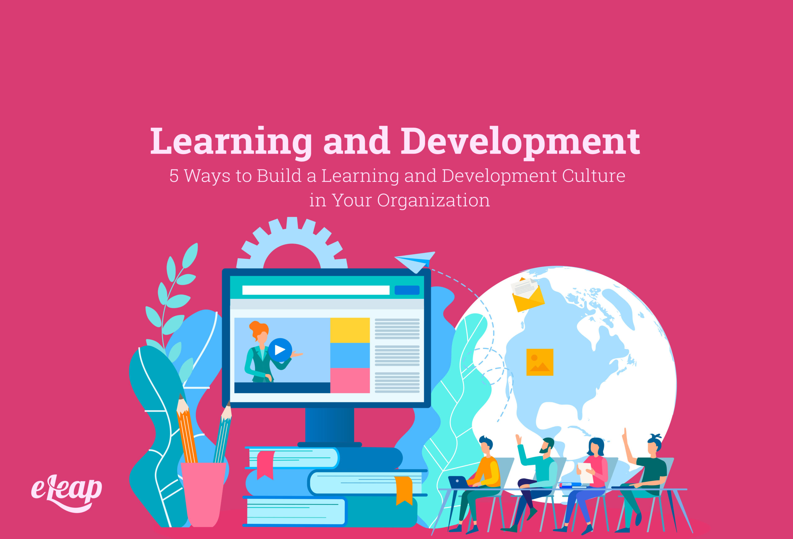 5 Ways to Build a Learning and Development Culture in Your Organization