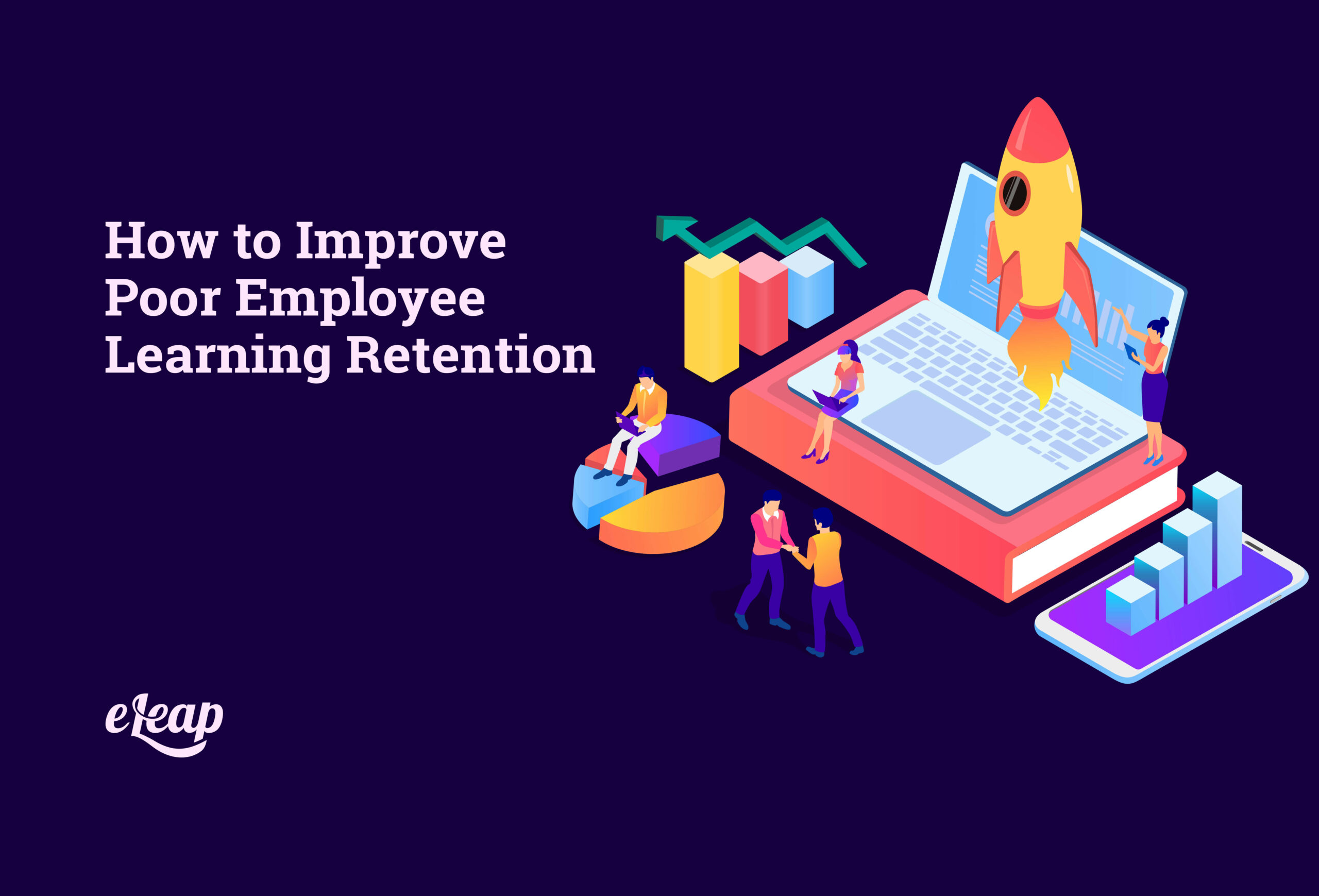 How to Improve Poor Employee Learning Retention