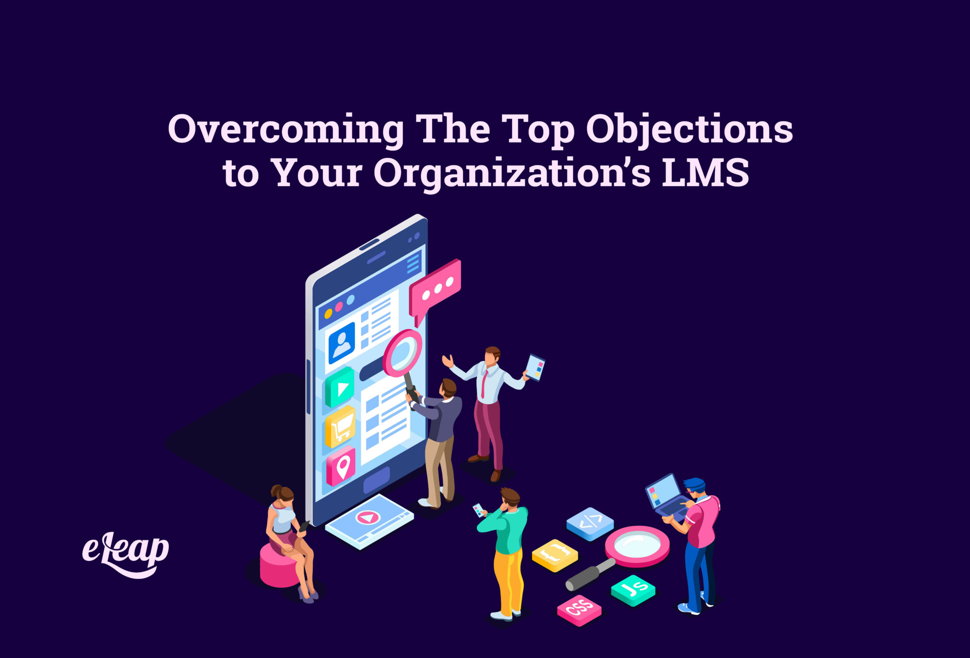 Overcoming The Top Objections to Your Organization's LMS