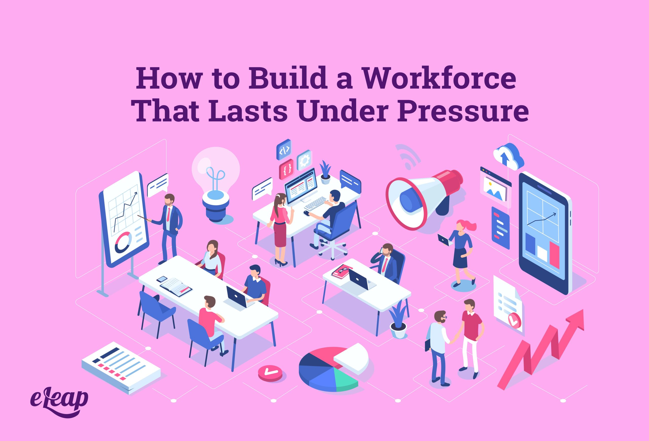 How to Build a Workforce That Lasts Under Pressure