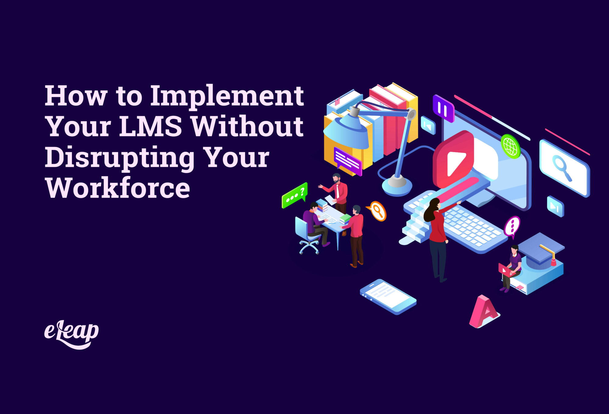How to Implement Your LMS Without Disrupting Your Workforce