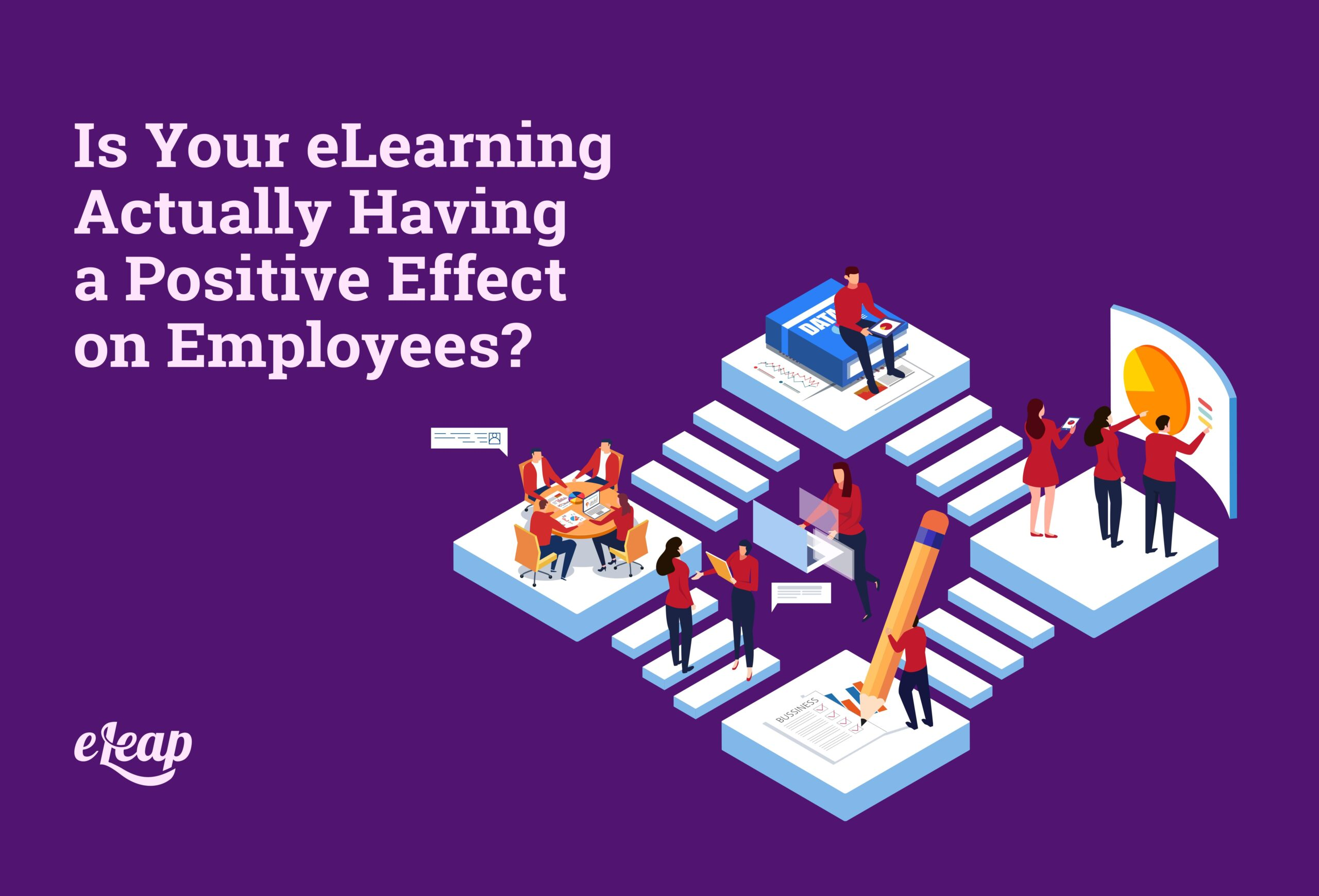 Is Your eLearning Actually Having a Positive Effect on Employees?