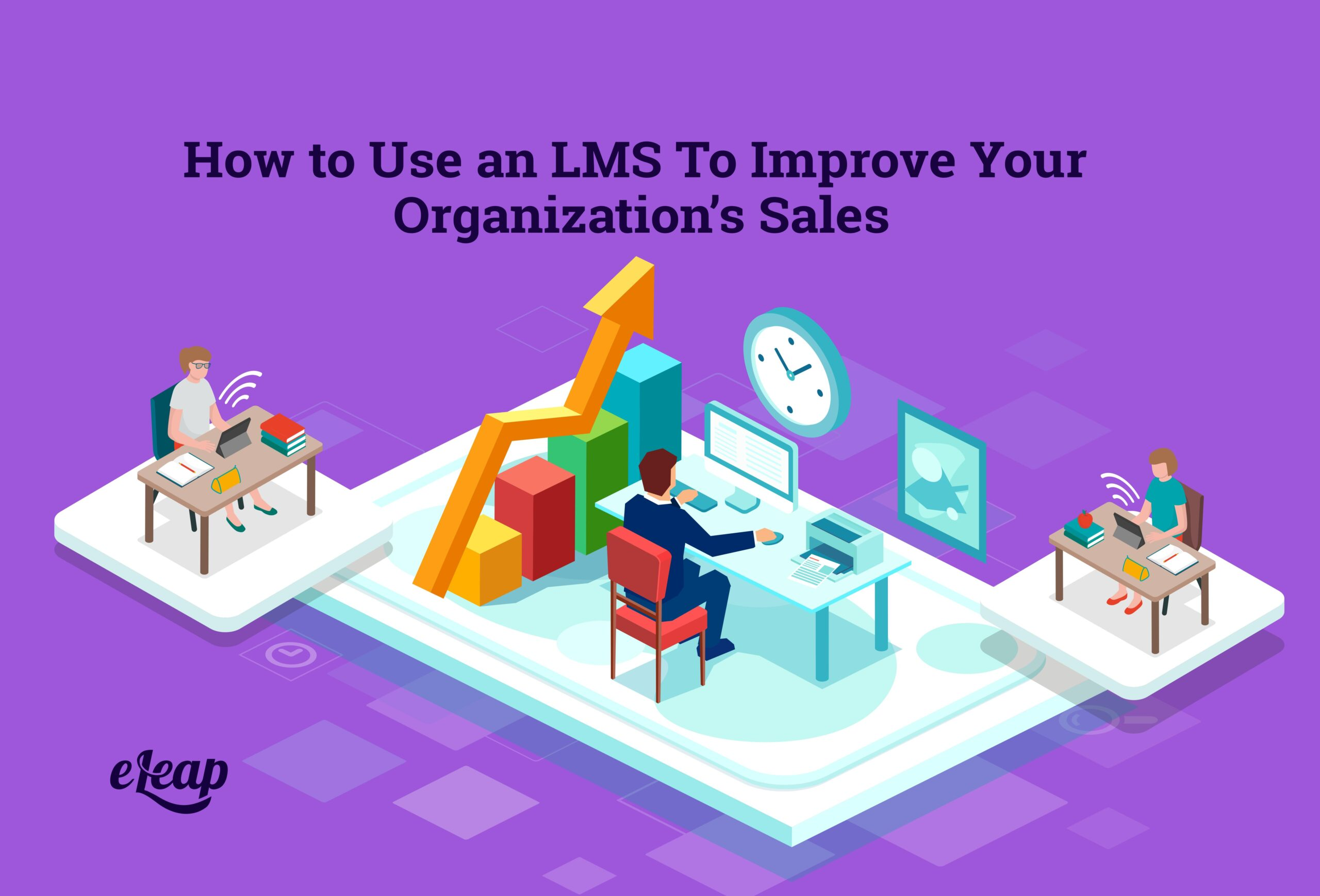How to Use an LMS To Improve Your Organization's Sales